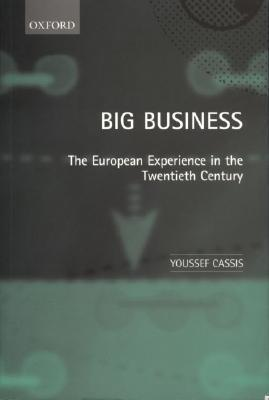 Big Business The European Experience in the Twentieth Century   by  Youssef Cassis