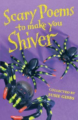 Scary Poems to Make You Shiver  by  Susie Gibbs