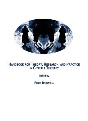 Handbook For Theory, Research, And Practice In Gestalt Therapy Philip Brownell