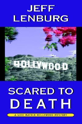 Scared to Death: A Lori Matrix Hollywood Mystery Jeff Lenburg