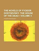 The House of the Dead (Novels of Dostoevsky, volume 5)