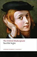 The Oxford Shakespeare: Twelfth Night, or What You Will (Oxford World's Classics)