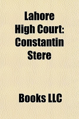 Lahore High Court: Constantin Stere  by  Books LLC