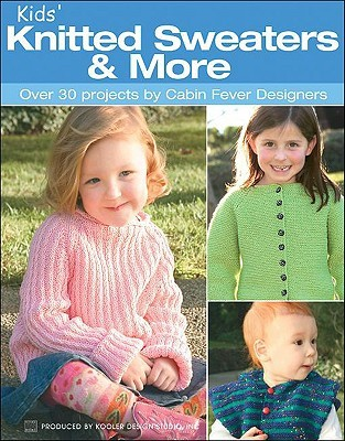 Kids Knitted Sweaters & More: Over 30 Projects  by  Cabin Fever Designers by Leisure Arts, Inc.