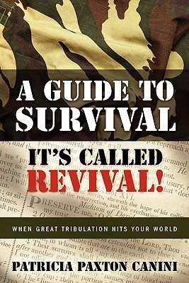 A Guide to Survival Its Called Revival!  by  Patricia Paxton Canini