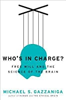 Who's in Charge? Free Will and the Science of the Brain