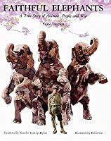 Faithful Elephants: A True Story of Animals, People and War