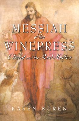 Messiah of the Winepress: Christ and the Red Heifer Karen Boren