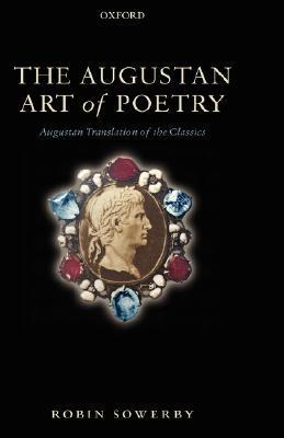 The Augustan Art of Poetry: Augustan Translation of the Classics  by  Robin Edward Sowerby
