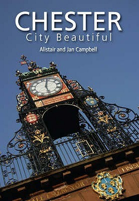 Chester: City Beautiful Alistair Campbell