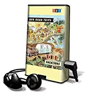 NPR Road Trips - Family Vacations: Stories That Take You Away