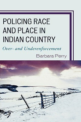 Policing Race and Place in Indian Country: Over- And Underenforcement Barbara A. Perry