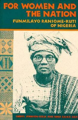 For Women and the Nation: Funmilayo Ransome-Kuti of Nigeria  by  Cheryl Johnson-Odim