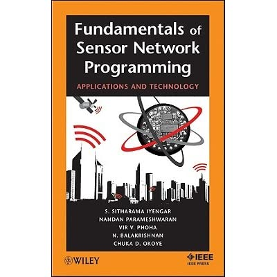 Fundamentals of Sensor Network Programming: Applications and Technology - S. Sitharama Iyengar, Vir V. Phoha, Nagraj Balakrishnan, Nandan Parameshwaran, Chuka D. Okoye