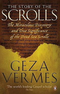 The Story of the Scrolls: The Miraculous Discovery and True Significance of the Dead Sea Scrolls  by  Géza Vermès