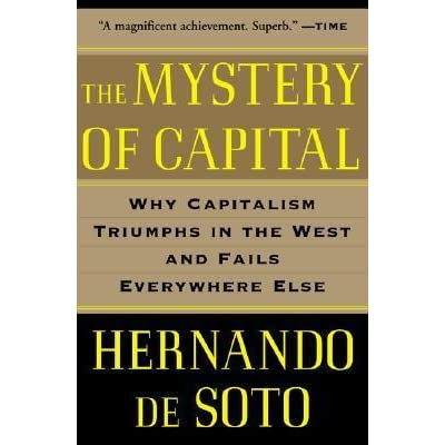 uncovering the mystery of capital review Review article property rights and the mystery of capital: a review of de soto's simplistic solution to development abstract de soto argues that formally.