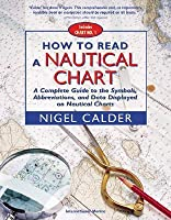 How to Read a Nautical Chart: A Complete Guide to the Symbols, Abbreviations, and Data Displayed on Nautical Charts