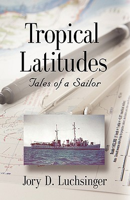 Tropical Latitudes: Tales of a Sailor  by  Jory D. Luchsinger