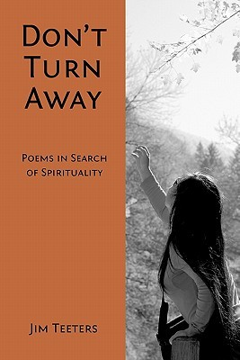 Dont Turn Away: Poems in Search of Spirituality  by  Jim Teeters