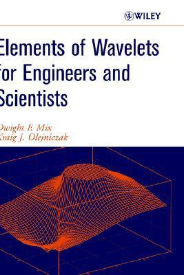 Elements of Wavelets for Engineers and Scientists  by  Dwight F. Mix