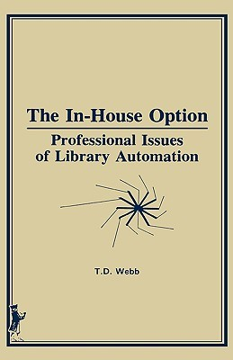 The In-House Option: Professional Issues of Library Automation (Haworth Library and Information Science Textbook Series, No 1)  by  T.D. Webb