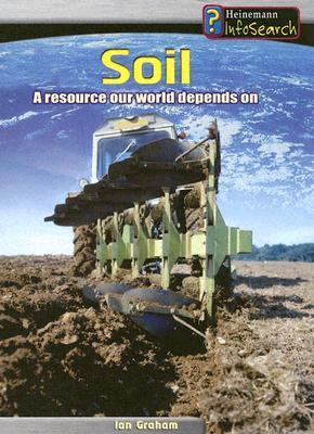 Soil: A Resource Our World Depends on Ian Graham