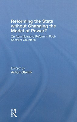 Reforming the State Without Changing the Model of Power?: On Administrative Reform in Post-Socialist Countries  by  Anton Oleinik