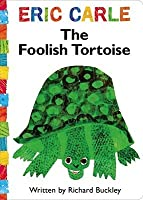 The Foolish Tortoise. by Eric Carle