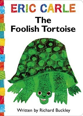 The Foolish Tortoise. Eric Carle by Richard Buckley