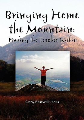Bringing Home the Mountain: Finding the Teacher Within  by  Cathy Rosewell Jonas