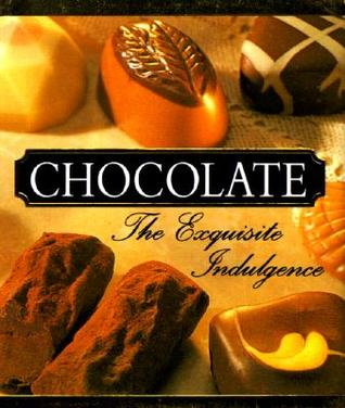 Chocolate: The Exquisite Indulgence  by  Perrin B