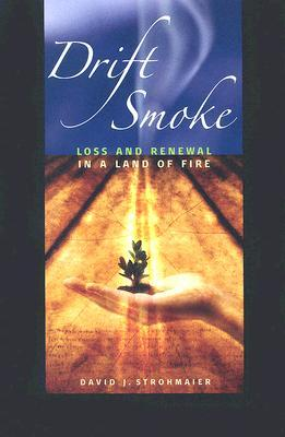 Drift Smoke: Loss And Renewal In A Land Of Fire  by  David J. Strohmaier