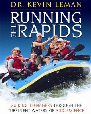 Running the Rapids - Leader Guide: Guiding Teenagers Through the Turbulent Waters of Adolescence  by  Kevin Leman