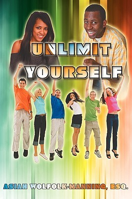 Unlimit Yourself  by  Asiah Wolfolk-Manning