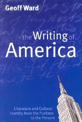 Writing of America: Literature and Cultural Identity from the Puritans to the Present  by  Geoff Ward
