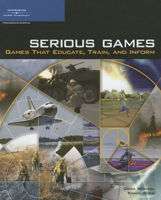 Serious Games: Games That Educate, Train, and Inform  by  David Michael
