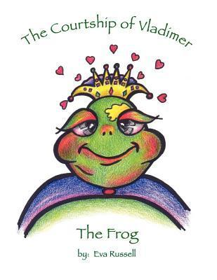 The Courtship of Vladimire the Frog  by  Eva Russell