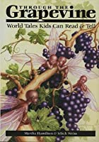Through the Grapevine: World Tales Kids Can Read & Tell