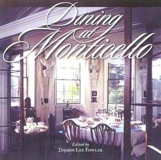 Dining at Monticello: In Good Taste and Abundance  by  Damon Lee Fowler