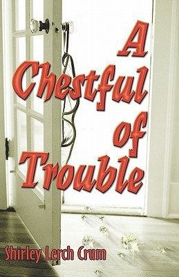 A Chestful of Trouble  by  Shirley Lerch Crum