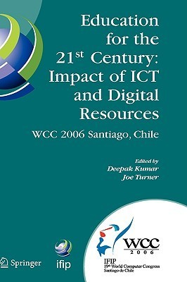 Education for the 21st Century - Impact of Ict and Digital Resources: Ifip 19th World Computer Congress, Tc-3 Education, August 21-24, 2006, Santiago, Chile Joe Turner