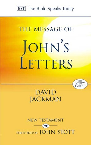 The Message Of Johns Letters: Living In The Love Of God: Study Guide (The Bible Speaks Today Series) David Jackman