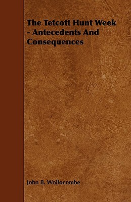 The Tetcott Hunt Week - Antecedents and Consequences John B. Wollocombe
