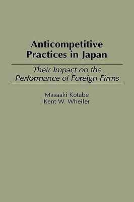 Anticompetitive Practices in Japan: Their Impact on the Performance of Foreign Firms  by  Masaaki Kotabe