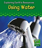 Using Water (Exploring Earth's Resources)