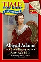 Abigail Adams: Eyewitness to America's Birth