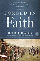 Forged in Faith: How Faith Shaped the Founding Fathers and the Birth of a Nation