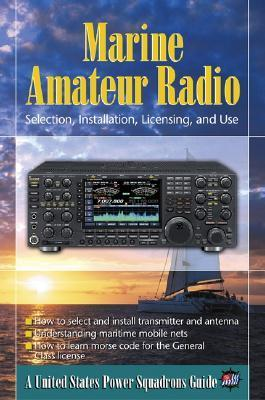Marine Amateur Radio: Selection, Installation, Licensing, and Use  by  United States Power Squadrons