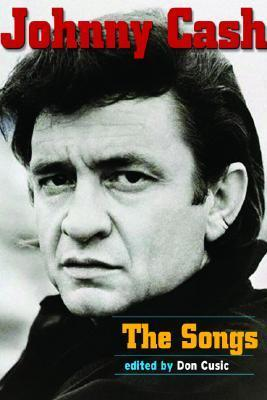 Johnny Cash: The Songs  by  Don Cusic