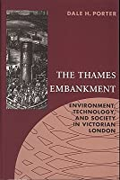The Thames Embankment: Environment, Technology, and Society in Victorian London